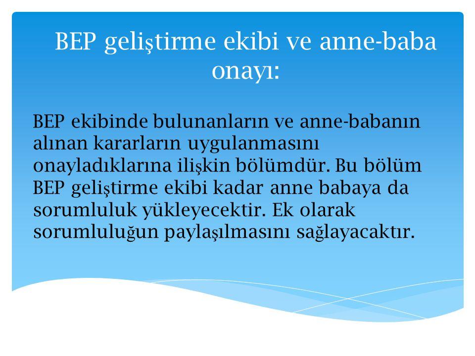 BEP geli ş tirme ekibi ve anne-baba onayı: BEP ekibinde bulunanların ve anne-babanın alınan kararların uygulanmasını onayladıklarına ili ş kin bölümdü