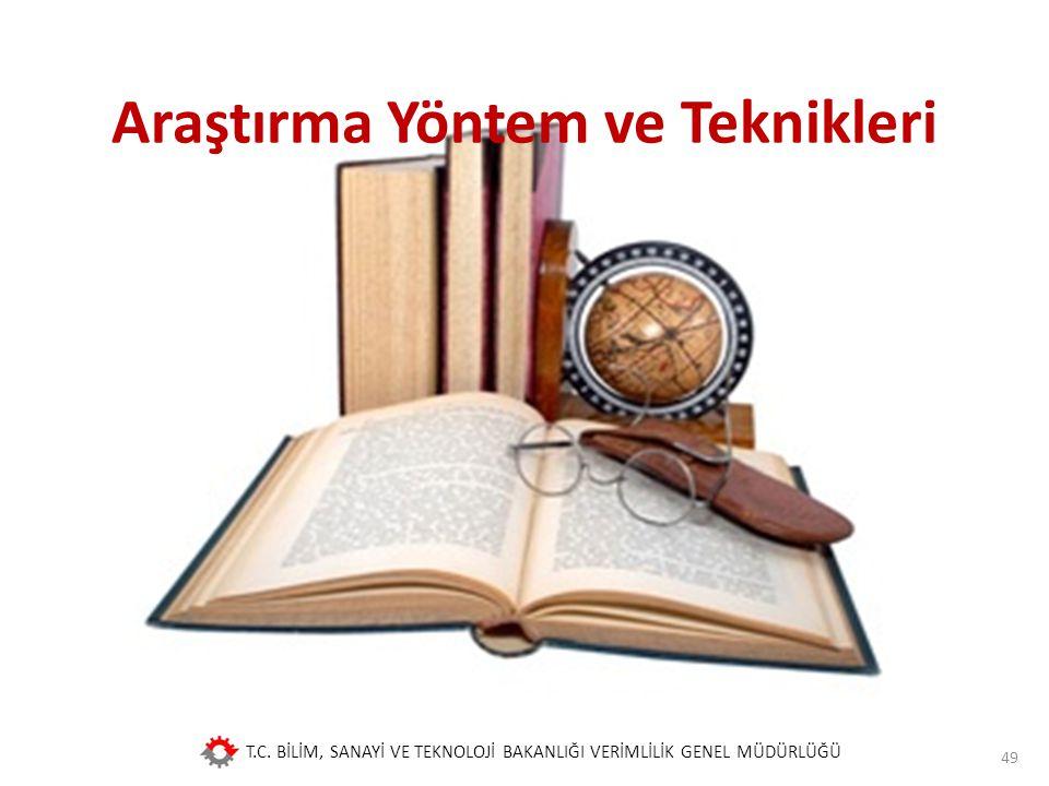 T.C. BİLİM, SANAYİ VE TEKNOLOJİ BAKANLIĞI VERİMLİLİK GENEL MÜDÜRLÜĞÜ Araştırma Yöntem ve Teknikleri 49