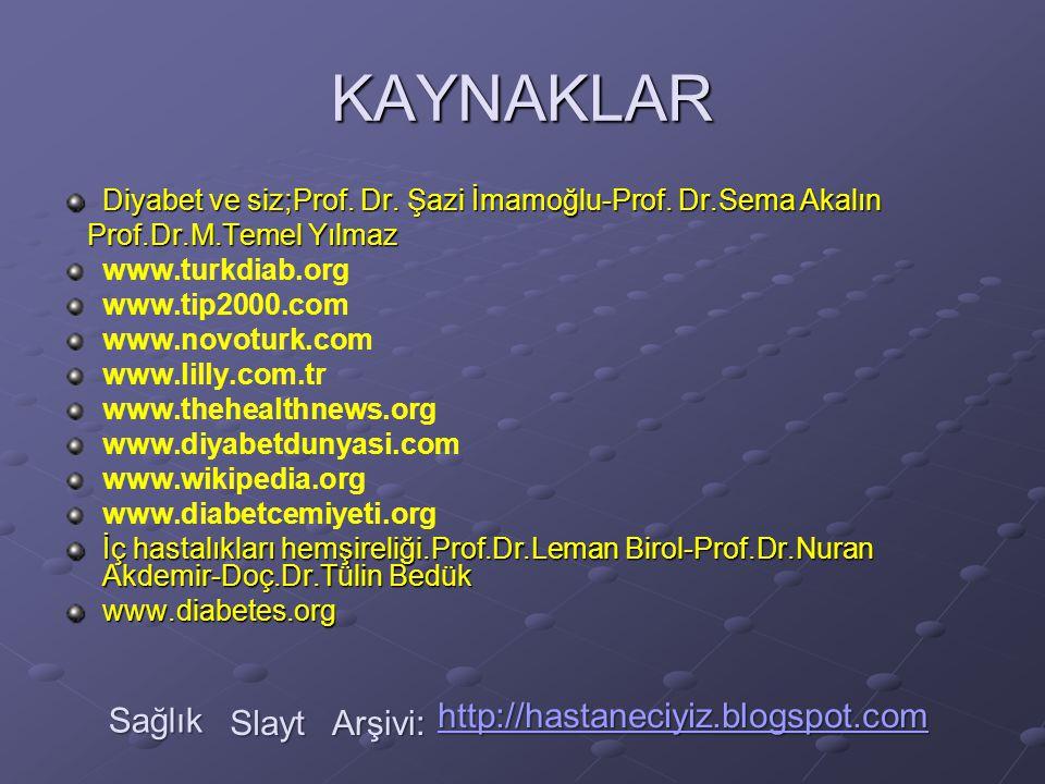 KAYNAKLAR Diyabet ve siz;Prof. Dr. Şazi İmamoğlu-Prof. Dr.Sema Akalın Prof.Dr.M.Temel Yılmaz Prof.Dr.M.Temel Yılmaz www.turkdiab.org www.tip2000.com w