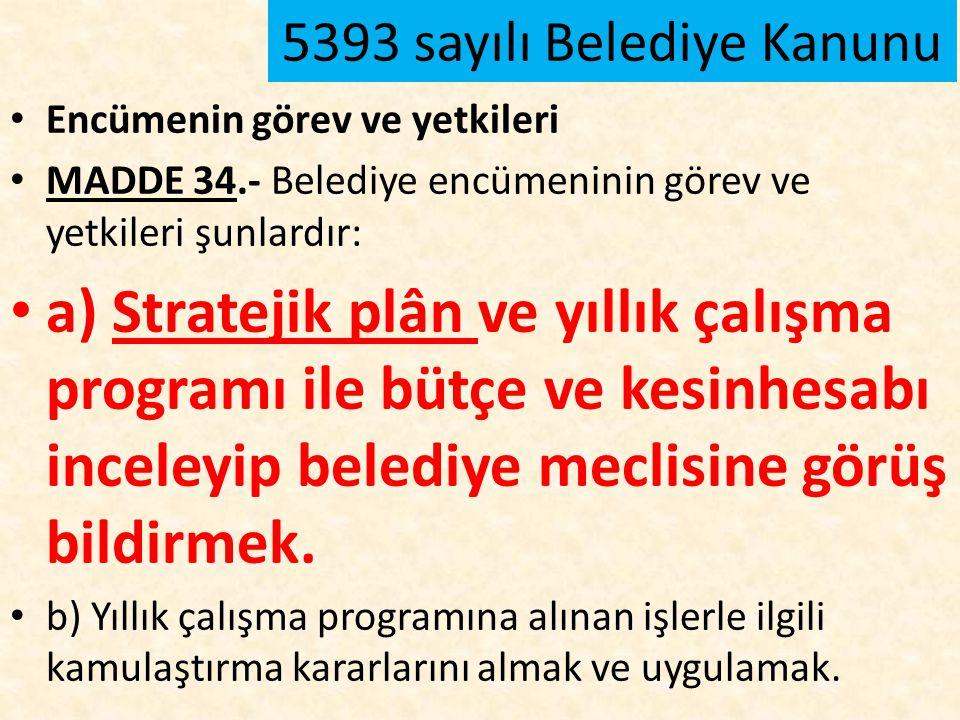 Encümenin görev ve yetkileri MADDE 34.- Belediye encümeninin görev ve yetkileri şunlardır: a) Stratejik plân ve yıllık çalışma programı ile bütçe ve k