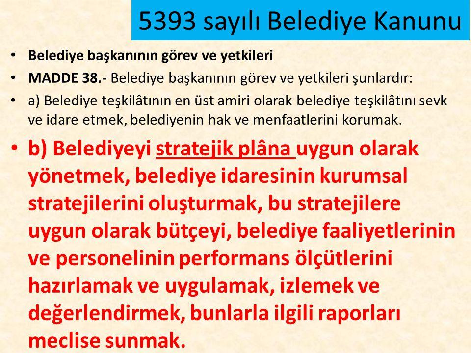 Belediye başkanının görev ve yetkileri MADDE 38.- Belediye başkanının görev ve yetkileri şunlardır: a) Belediye teşkilâtının en üst amiri olarak beled
