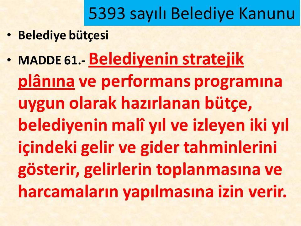 Belediye bütçesi MADDE 61.- Belediyenin stratejik plânına ve performans programına uygun olarak hazırlanan bütçe, belediyenin malî yıl ve izleyen iki