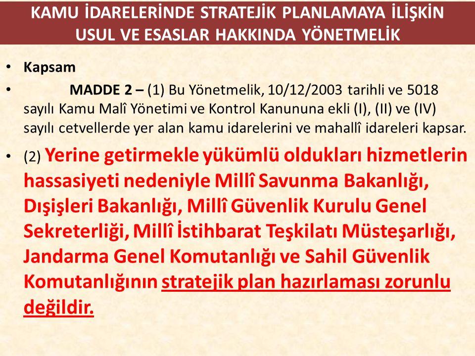 KAMU İDARELERİNDE STRATEJİK PLANLAMAYA İLİŞKİN USUL VE ESASLAR HAKKINDA YÖNETMELİK Kapsam MADDE 2 – (1) Bu Yönetmelik, 10/12/2003 tarihli ve 5018 sayı