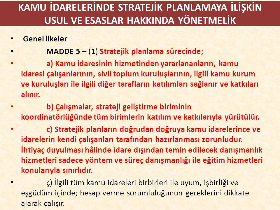KAMU İDARELERİNDE STRATEJİK PLANLAMAYA İLİŞKİN USUL VE ESASLAR HAKKINDA YÖNETMELİK Genel ilkeler MADDE 5 – (1) Stratejik planlama sürecinde; a) Kamu i