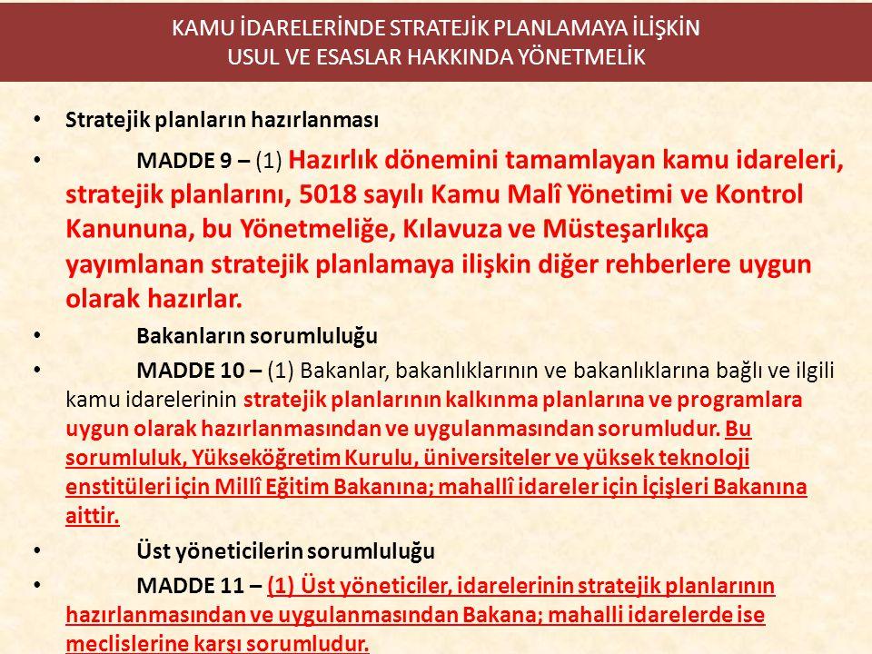 KAMU İDARELERİNDE STRATEJİK PLANLAMAYA İLİŞKİN USUL VE ESASLAR HAKKINDA YÖNETMELİK Stratejik planların hazırlanması MADDE 9 – (1) Hazırlık dönemini ta