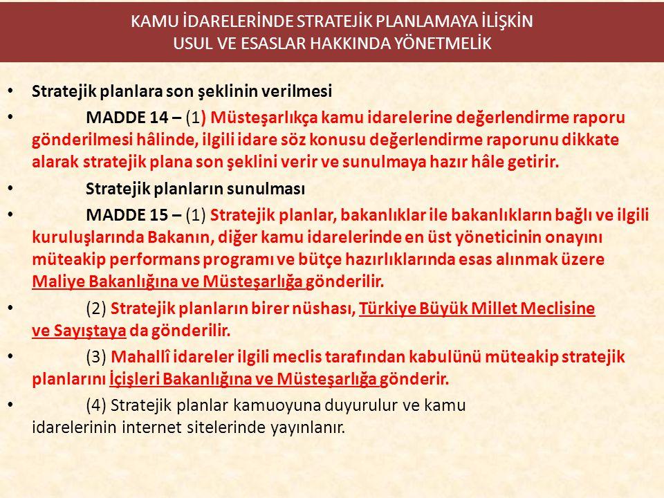KAMU İDARELERİNDE STRATEJİK PLANLAMAYA İLİŞKİN USUL VE ESASLAR HAKKINDA YÖNETMELİK Stratejik planlara son şeklinin verilmesi MADDE 14 – (1) Müsteşarlı
