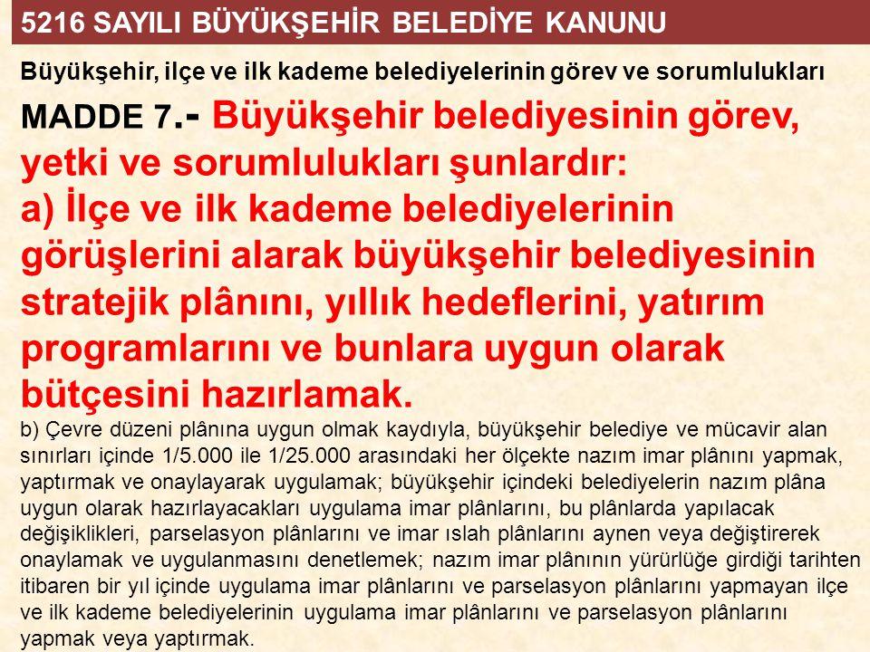Büyükşehir, ilçe ve ilk kademe belediyelerinin görev ve sorumlulukları MADDE 7.- Büyükşehir belediyesinin görev, yetki ve sorumlulukları şunlardır: a)