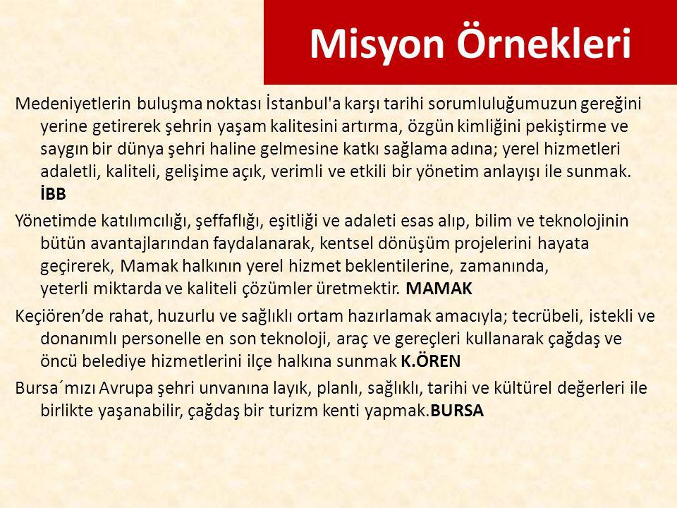 Misyon Örnekleri Medeniyetlerin buluşma noktası İstanbul'a karşı tarihi sorumluluğumuzun gereğini yerine getirerek şehrin yaşam kalitesini artırma, öz