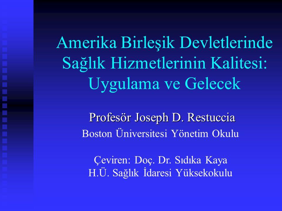 Amerika Birleşik Devletlerinde Sağlık Hizmetlerinin Kalitesi: Uygulama ve Gelecek Profesör Joseph D. Restuccia Boston Üniversitesi Yönetim Okulu Çevir