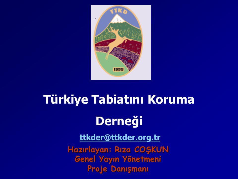 Türkiye Tabiatını Koruma Derneği ttkder@ttkder.org.tr Hazırlayan: Rıza COŞKUN Genel Yayın Yönetmeni Proje Danışmanı