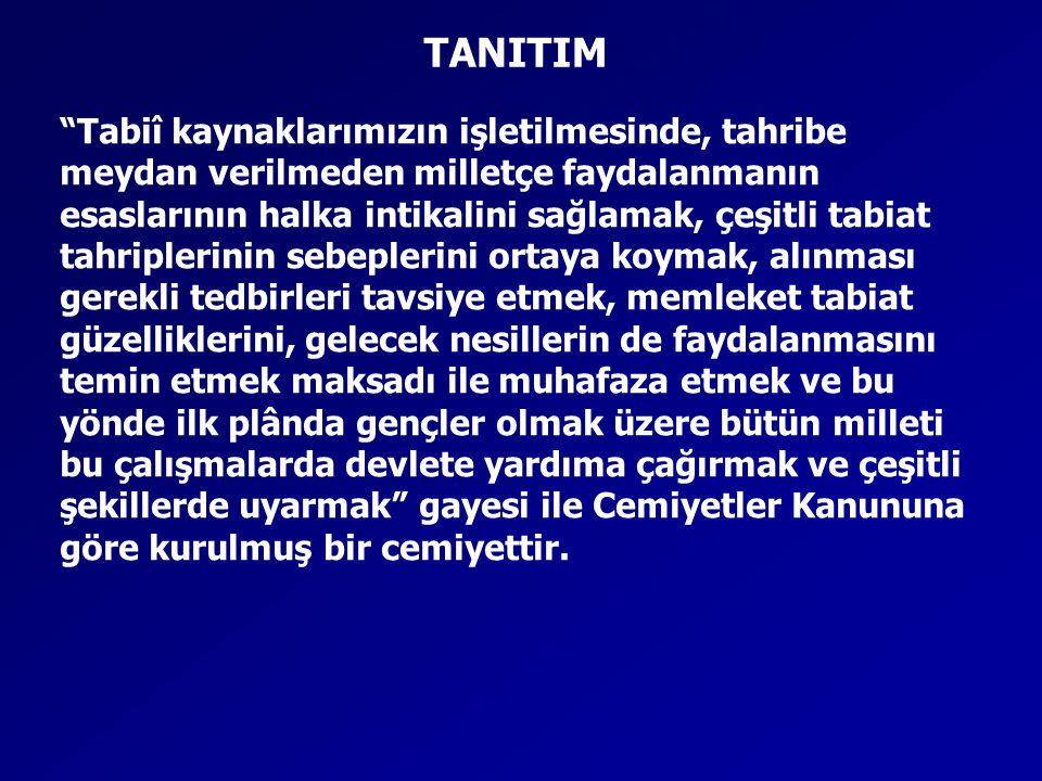 """TANITIM """"Tabiî kaynaklarımızın işletilmesinde, tahribe meydan verilmeden milletçe faydalanmanın esaslarının halka intikalini sağlamak, çeşitli tabiat"""