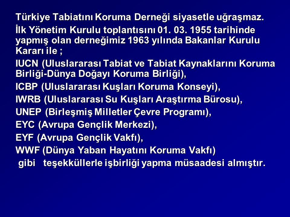 Türkiye Tabiatını Koruma Derneği siyasetle uğraşmaz. İlk Yönetim Kurulu toplantısını 01. 03. 1955 tarihinde yapmış olan derneğimiz 1963 yılında Bakanl