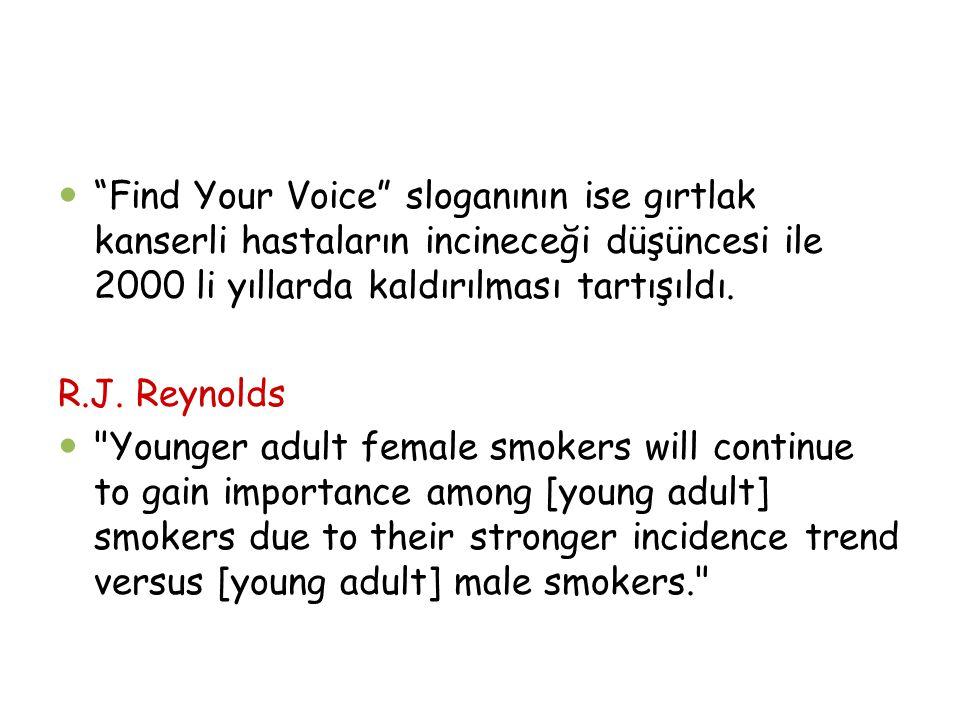 """""""Find Your Voice"""" sloganının ise gırtlak kanserli hastaların incineceği düşüncesi ile 2000 li yıllarda kaldırılması tartışıldı. R.J. Reynolds"""