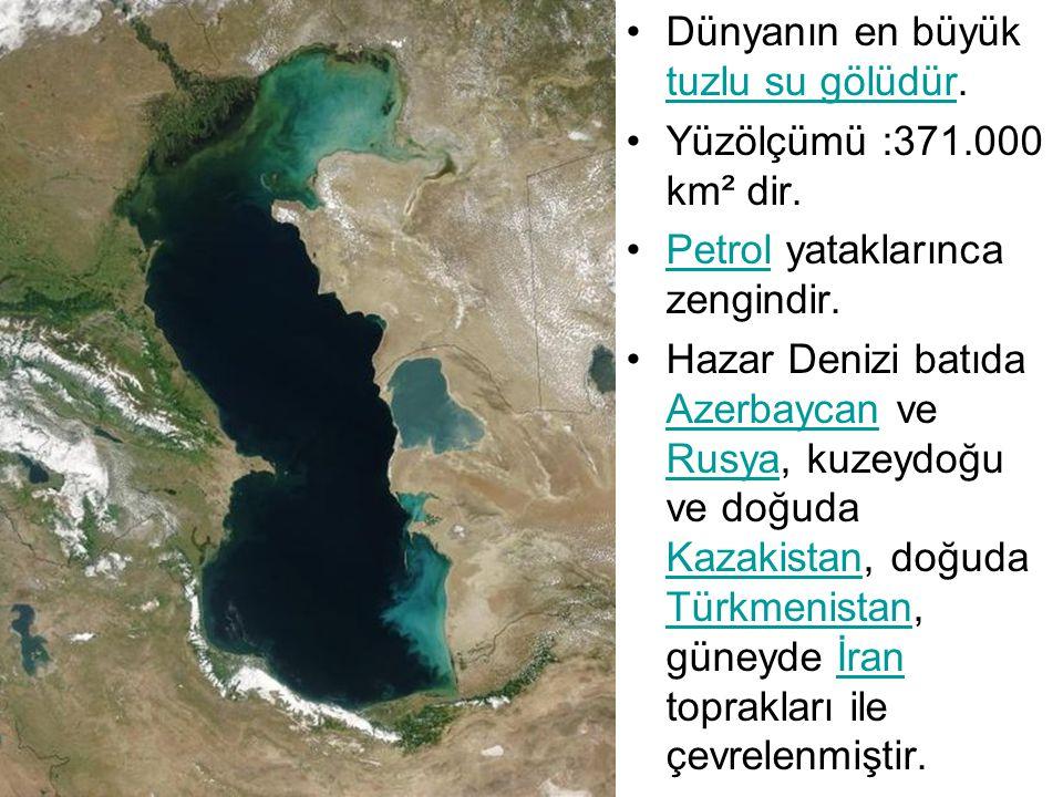 Dünyanın en büyük tuzlu su gölüdür. tuzlu su gölüdür Yüzölçümü :371.000 km² dir. Petrol yataklarınca zengindir.Petrol Hazar Denizi batıda Azerbaycan v