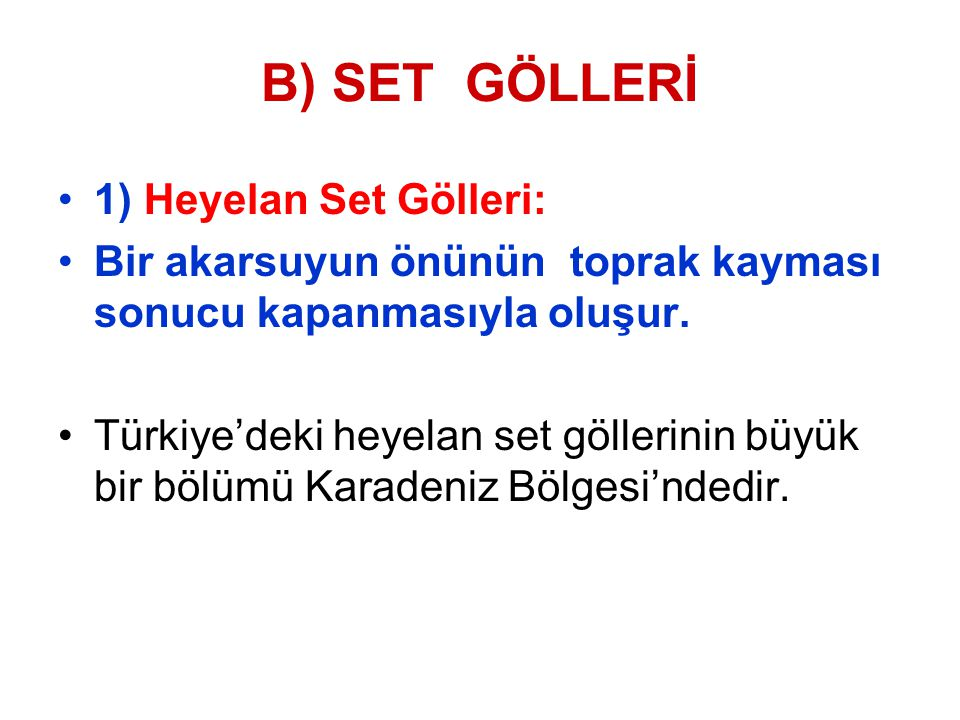 B) SET GÖLLERİ 1) Heyelan Set Gölleri: Bir akarsuyun önünün toprak kayması sonucu kapanmasıyla oluşur. Türkiye'deki heyelan set göllerinin büyük bir b