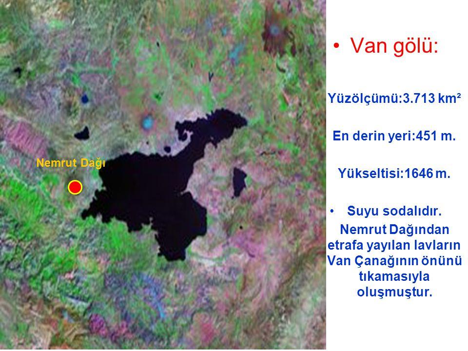 Van gölü: Yüzölçümü:3.713 km² En derin yeri:451 m. Yükseltisi:1646 m. Suyu sodalıdır. Nemrut Dağından etrafa yayılan lavların Van Çanağının önünü tıka