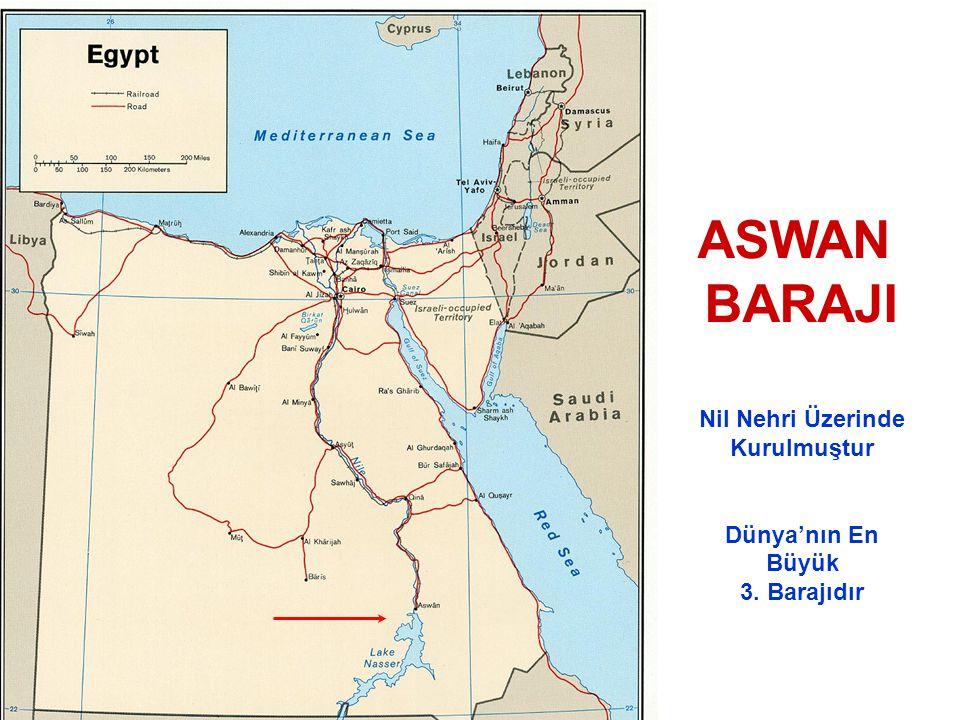 ASWAN BARAJI Nil Nehri Üzerinde Kurulmuştur Dünya'nın En Büyük 3. Barajıdır