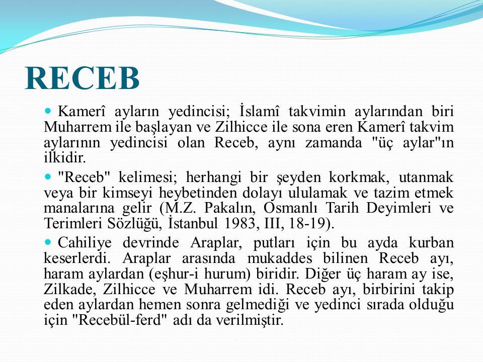 RECEB Kamerî ayların yedincisi; İslamî takvimin aylarından biri Muharrem ile başlayan ve Zilhicce ile sona eren Kamerî takvim aylarının yedincisi olan