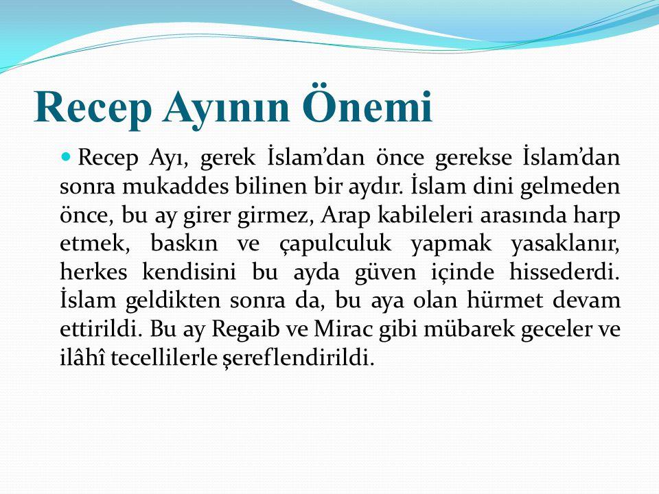 Recep Ayının Önemi Recep Ayı, gerek İslam'dan önce gerekse İslam'dan sonra mukaddes bilinen bir aydır. İslam dini gelmeden önce, bu ay girer girmez, A