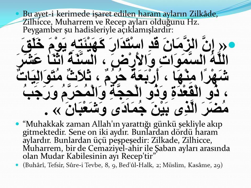 Bu ayet-i kerimede işaret edilen haram ayların Zilkâde, Zilhicce, Muharrem ve Recep ayları olduğunu Hz. Peygamber şu hadisleriyle açıklamışlardır: « إ