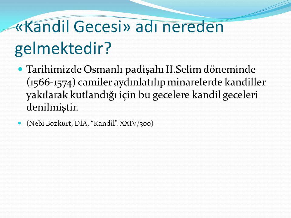 «Kandil Gecesi» adı nereden gelmektedir? Tarihimizde Osmanlı padişahı II.Selim döneminde (1566-1574) camiler aydınlatılıp minarelerde kandiller yakıla