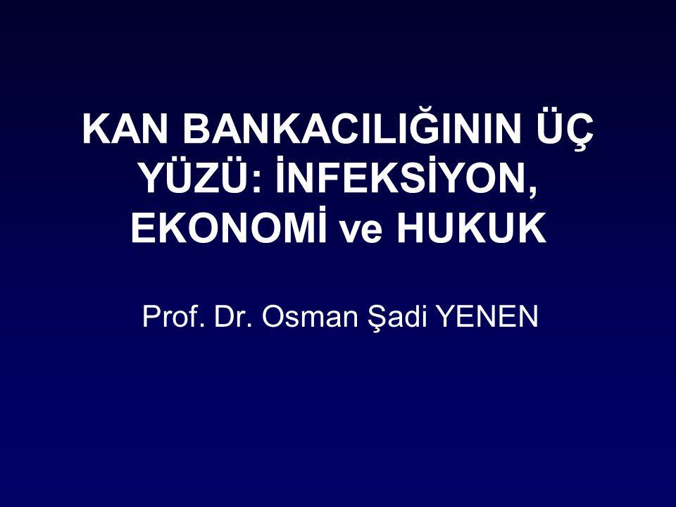 KAN BANKACILIĞININ ÜÇ YÜZÜ: İNFEKSİYON, EKONOMİ ve HUKUK Prof. Dr. Osman Şadi YENEN