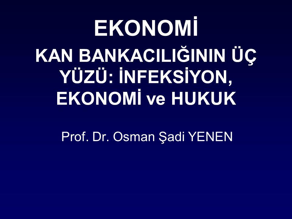 KAN BANKACILIĞININ ÜÇ YÜZÜ: İNFEKSİYON, EKONOMİ ve HUKUK Prof. Dr. Osman Şadi YENEN EKONOMİ