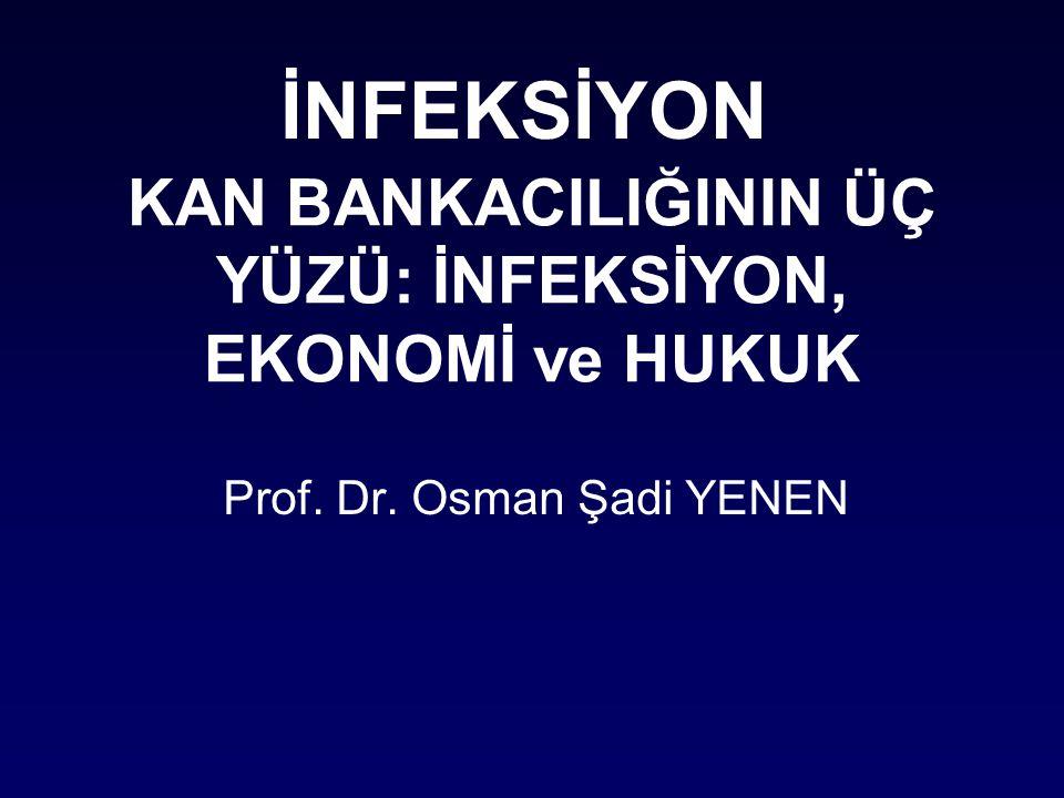 KAN BANKACILIĞININ ÜÇ YÜZÜ: İNFEKSİYON, EKONOMİ ve HUKUK Prof. Dr. Osman Şadi YENEN İNFEKSİYON
