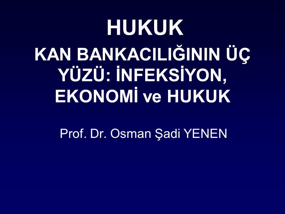KAN BANKACILIĞININ ÜÇ YÜZÜ: İNFEKSİYON, EKONOMİ ve HUKUK Prof. Dr. Osman Şadi YENEN HUKUK
