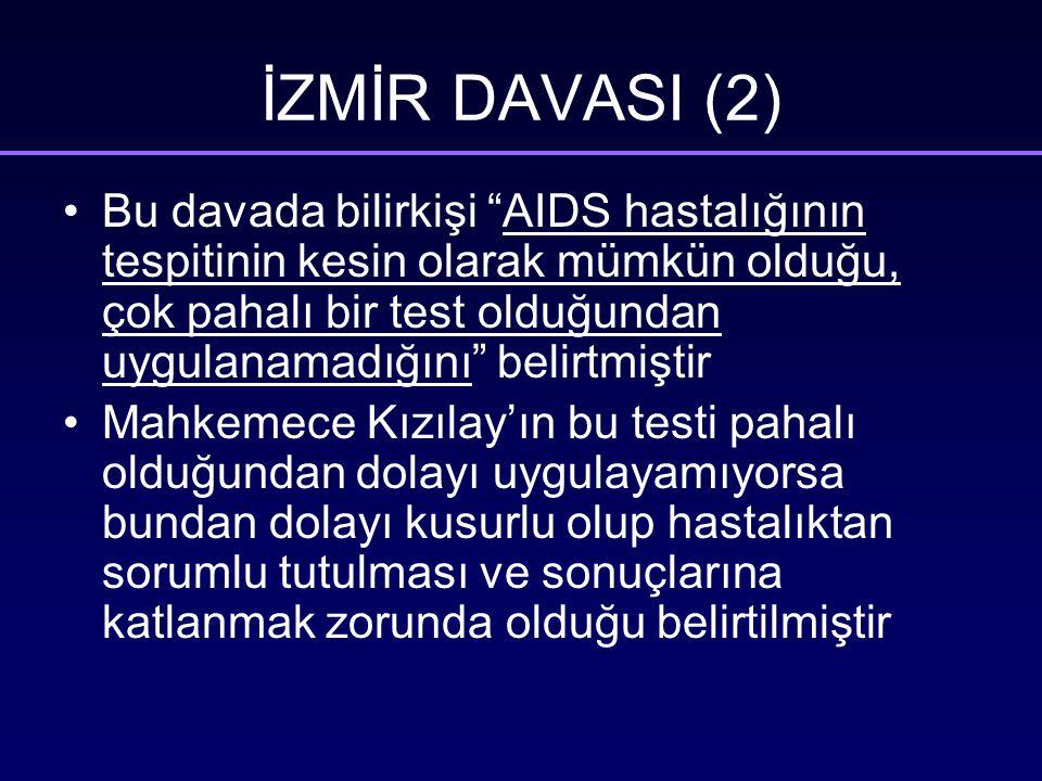 Bu davada bilirkişi AIDS hastalığının tespitinin kesin olarak mümkün olduğu, çok pahalı bir test olduğundan uygulanamadığını belirtmiştir Mahkemece Kızılay'ın bu testi pahalı olduğundan dolayı uygulayamıyorsa bundan dolayı kusurlu olup hastalıktan sorumlu tutulması ve sonuçlarına katlanmak zorunda olduğu belirtilmiştir İZMİR DAVASI (2)