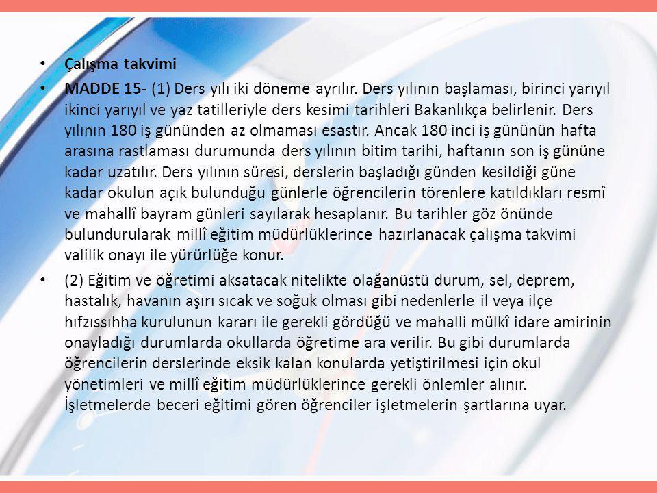 Çalışma takvimi MADDE 15- (1) Ders yılı iki döneme ayrılır. Ders yılının başlaması, birinci yarıyıl ikinci yarıyıl ve yaz tatilleriyle ders kesimi tar