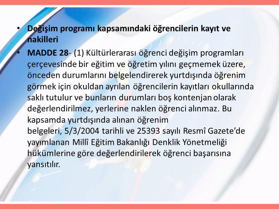 Değişim programı kapsamındaki öğrencilerin kayıt ve nakilleri MADDE 28- (1) Kültürlerarası öğrenci değişim programları çerçevesinde bir eğitim ve öğre