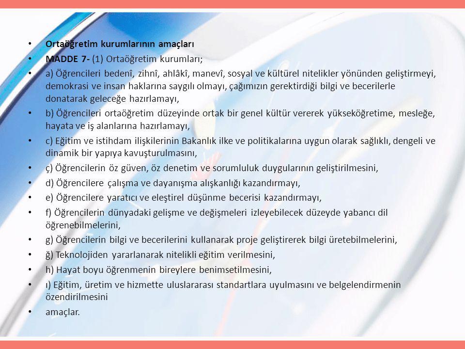 Ortaöğretim kurumlarının amaçları MADDE 7- (1) Ortaöğretim kurumları; a) Öğrencileri bedenî, zihnî, ahlâkî, manevî, sosyal ve kültürel nitelikler yönü