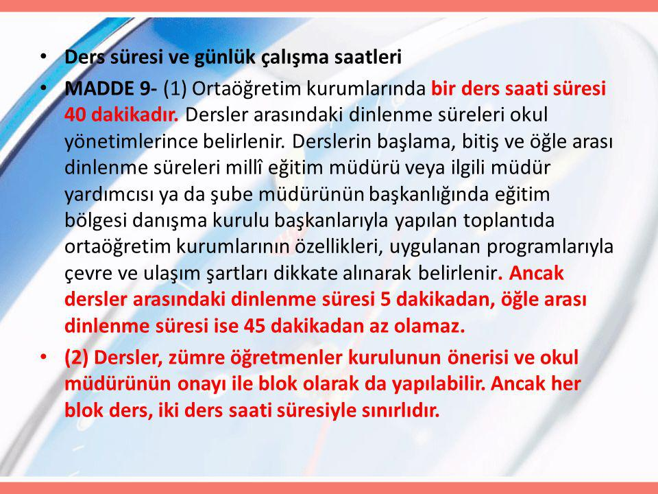 Ders süresi ve günlük çalışma saatleri MADDE 9- (1) Ortaöğretim kurumlarında bir ders saati süresi 40 dakikadır. Dersler arasındaki dinlenme süreleri