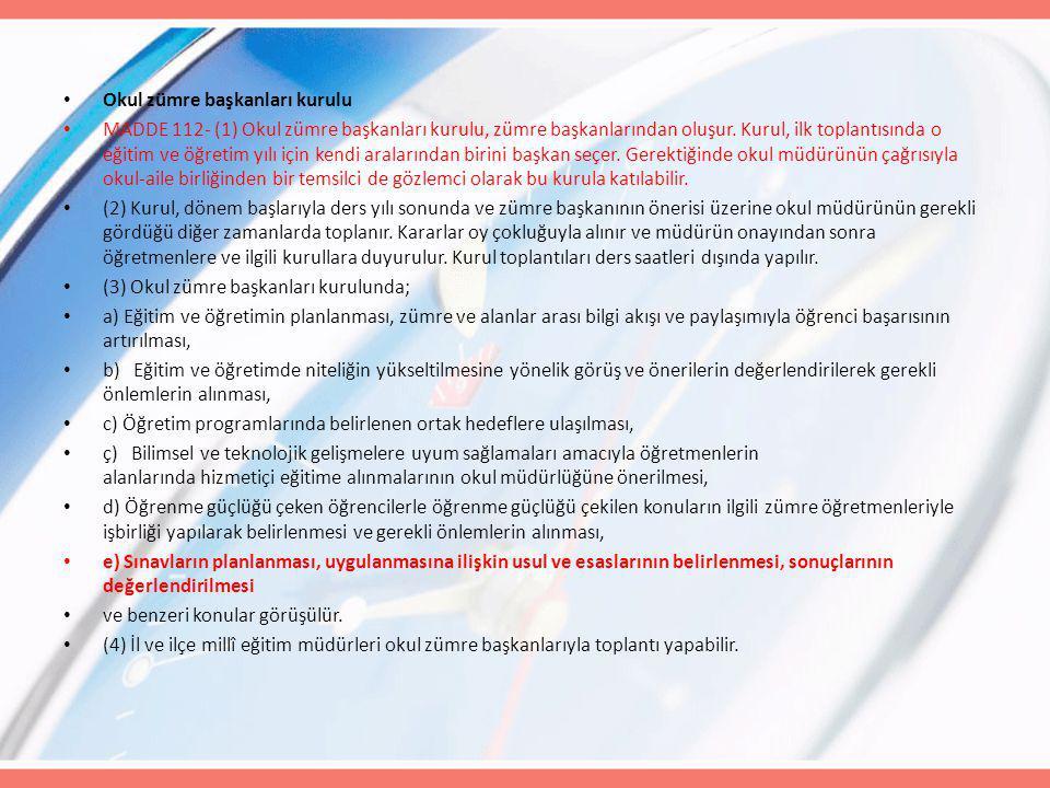 Okul zümre başkanları kurulu MADDE 112- (1) Okul zümre başkanları kurulu, zümre başkanlarından oluşur. Kurul, ilk toplantısında o eğitim ve öğretim yı