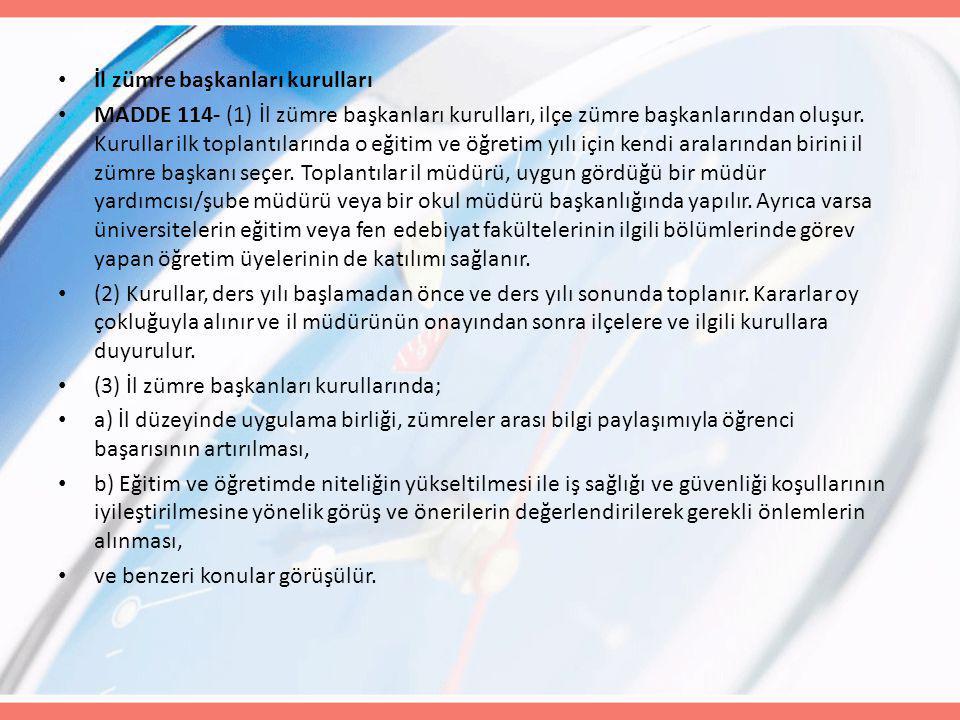 İl zümre başkanları kurulları MADDE 114- (1) İl zümre başkanları kurulları, ilçe zümre başkanlarından oluşur. Kurullar ilk toplantılarında o eğitim ve
