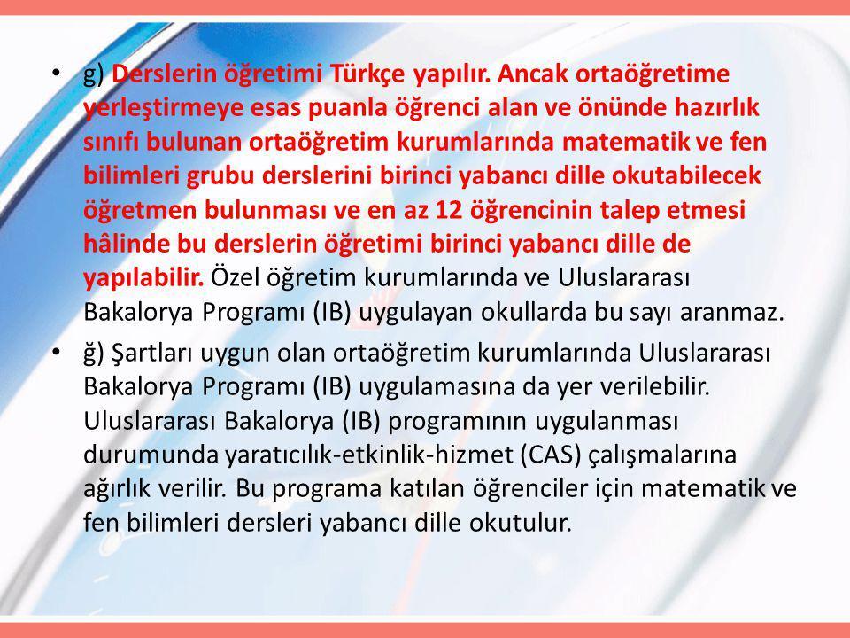 g) Derslerin öğretimi Türkçe yapılır. Ancak ortaöğretime yerleştirmeye esas puanla öğrenci alan ve önünde hazırlık sınıfı bulunan ortaöğretim kurumlar