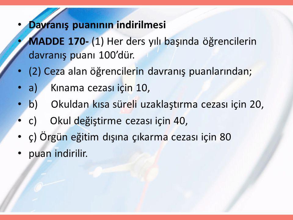 Davranış puanının indirilmesi MADDE 170- (1) Her ders yılı başında öğrencilerin davranış puanı 100'dür.