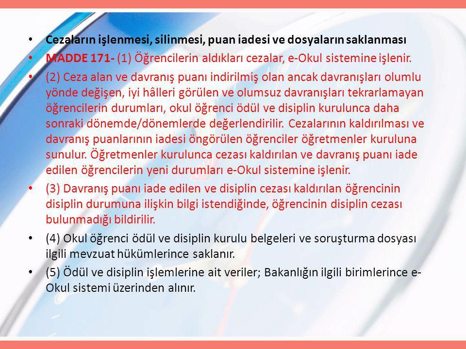 Cezaların işlenmesi, silinmesi, puan iadesi ve dosyaların saklanması MADDE 171- (1) Öğrencilerin aldıkları cezalar, e-Okul sistemine işlenir.
