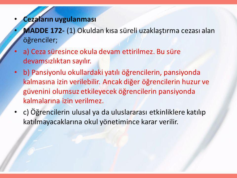 Cezaların uygulanması MADDE 172- (1) Okuldan kısa süreli uzaklaştırma cezası alan öğrenciler; a) Ceza süresince okula devam ettirilmez.