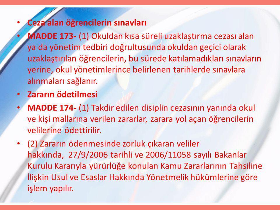 Ceza alan öğrencilerin sınavları MADDE 173- (1) Okuldan kısa süreli uzaklaştırma cezası alan ya da yönetim tedbiri doğrultusunda okuldan geçici olarak