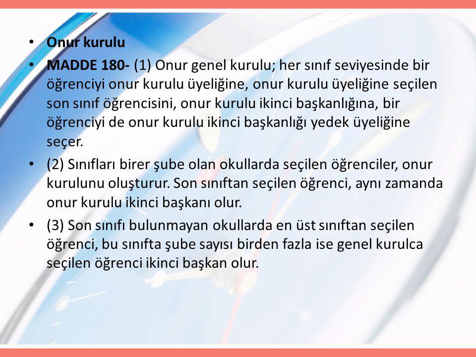 Onur kurulu MADDE 180- (1) Onur genel kurulu; her sınıf seviyesinde bir öğrenciyi onur kurulu üyeliğine, onur kurulu üyeliğine seçilen son sınıf öğren