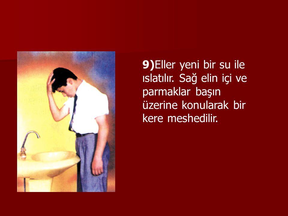 9)Eller yeni bir su ile ıslatılır. Sağ elin içi ve parmaklar başın üzerine konularak bir kere meshedilir.
