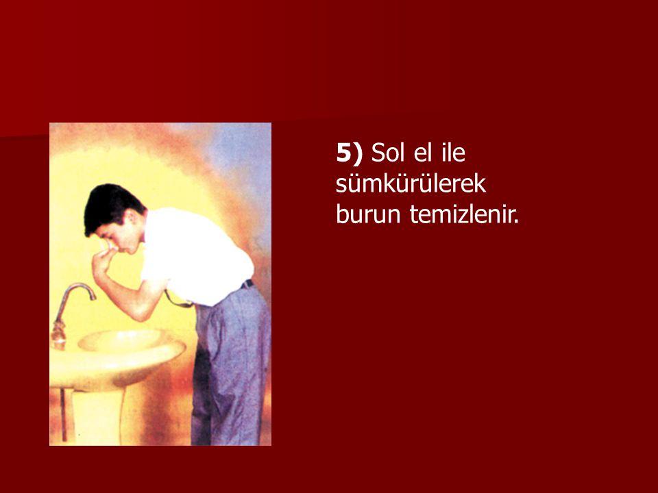 5) Sol el ile sümkürülerek burun temizlenir.