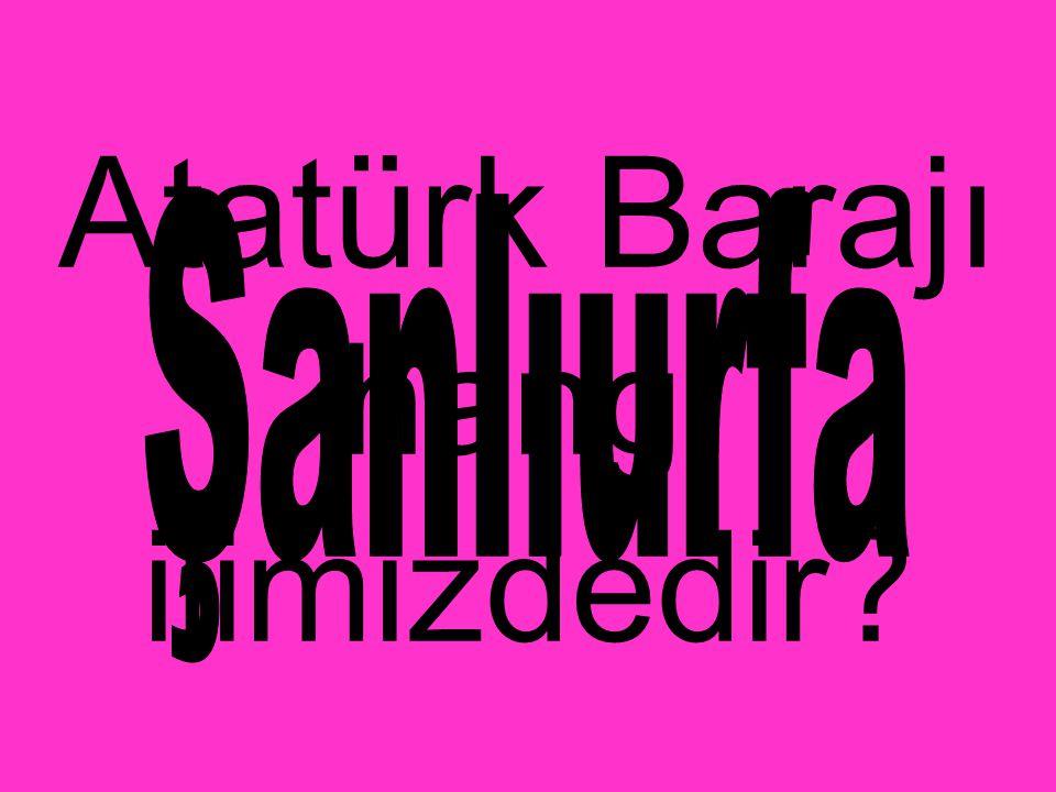 Atatürk Barajı hangi ilimizdedir?