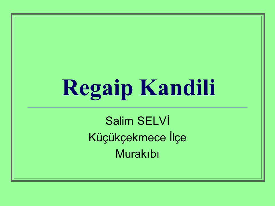 Regaip Kandili Salim SELVİ Küçükçekmece İlçe Murakıbı