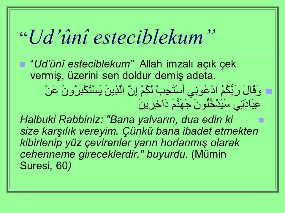 """"""" Ud'ûnî esteciblekum"""" """"Ud'ûnî esteciblekum"""" Allah imzalı açık çek vermiş, üzerini sen doldur demiş adeta. وَقَالَ رَبُّكُمُ ادْعُونِي أَسْتَجِبْ لَكُ"""