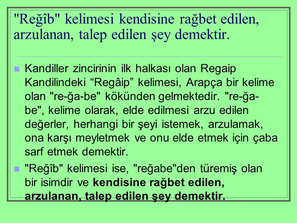 Regaip Kandili Regâib, Türkçe'de kandil dediğimiz mübârek gecelerden biridir.