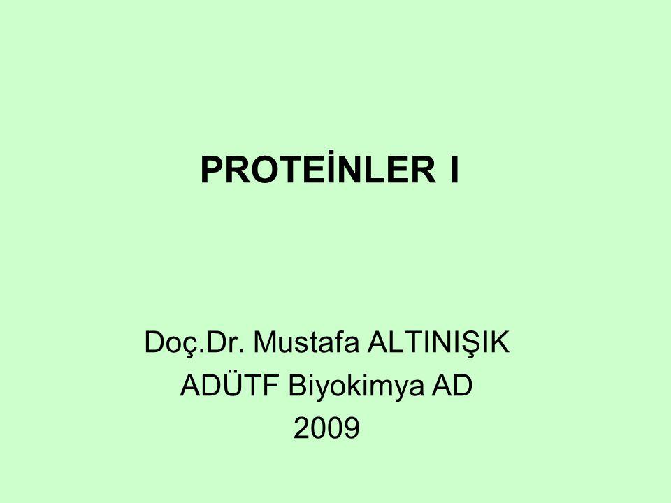 PROTEİNLER I Doç.Dr. Mustafa ALTINIŞIK ADÜTF Biyokimya AD 2009