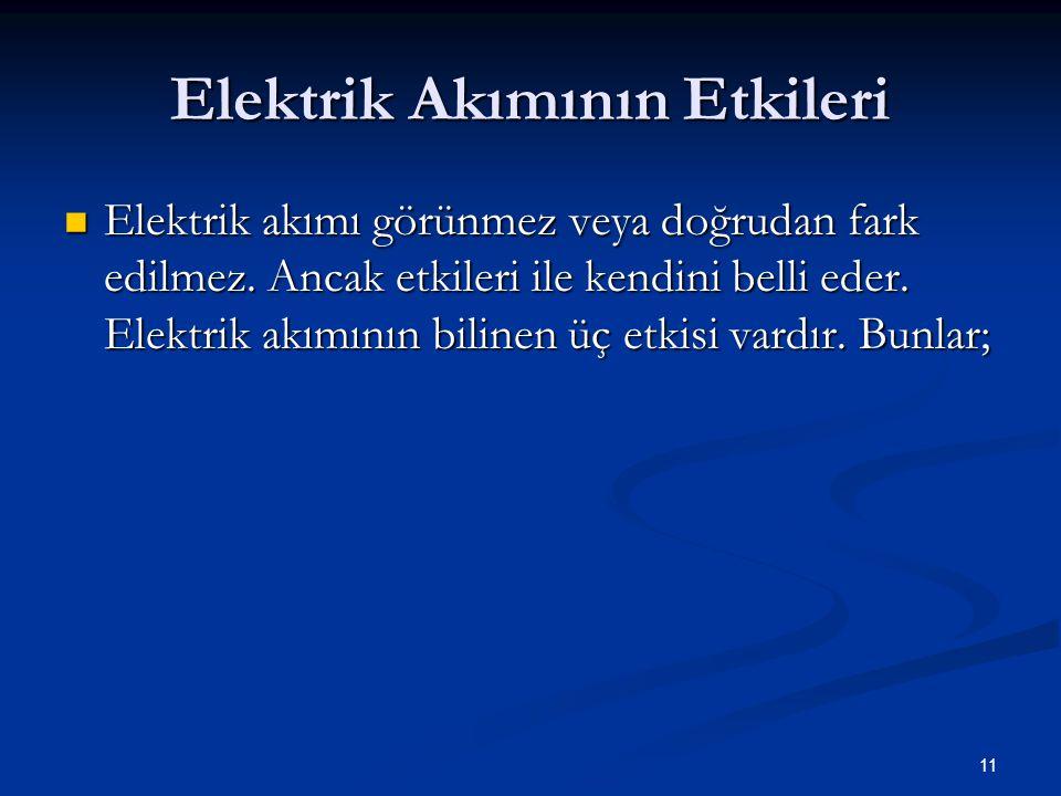 11 Elektrik Akımının Etkileri Elektrik akımı görünmez veya doğrudan fark edilmez. Ancak etkileri ile kendini belli eder. Elektrik akımının bilinen üç